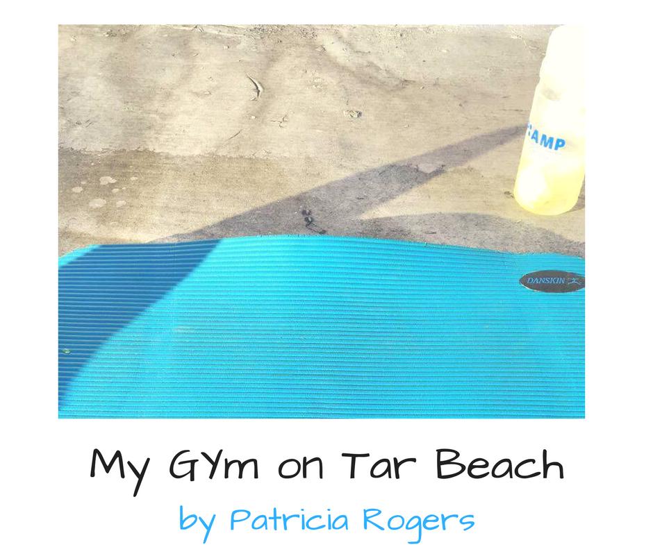 My GYm on Tar Beach